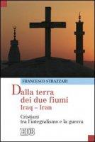 Dalla terra dei due fiumi. Iraq-Iran - Strazzari Francesco