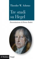 Tre studi su Hegel - Theodor W. Adorno