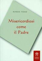 Misericordiosi come il Padre - Mario Toso