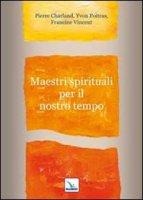 Maestri spirituali per il nostro tempo - Poitras Yvon, Vincent Francine, Charland Pierre