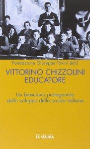 Copertina di 'Vittorini Chizzolini educatore. Un bresciano protagonista dello sviluppo della scuola italiana.'