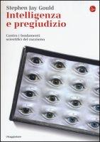 Intelligenza e pregiudizio. Contro i fondamenti scientifici del razzismo - Gould Stephen Jay