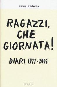 Copertina di 'Ragazzi, che giornata! Diari 1977-2002'