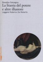 La litania del potere e altre illusioni. Leggere Federico De Roberto - Galvagno Rosalba