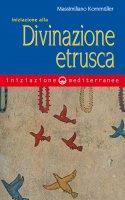 Iniziazione alla divinazione etrusca - Massimiliano Kornmüller