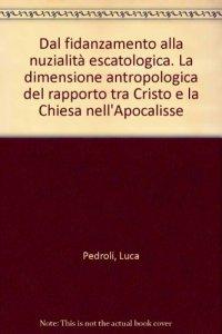 Copertina di 'Dal fidanzamento alla nuzialità escatologica. La dimensione antropologica del rapporto tra Cristo e la Chiesa nell'Apocalisse'