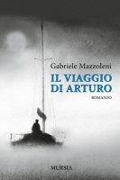 Il viaggio di Arturo - Mazzoleni Gabriele