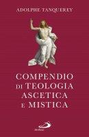 Compendio di teologia ascetica e mistica - Adolphe Tanquerey