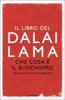 Che cosa è il buddhismo - Gyatso Tenzin (Dalai Lama), Thubten Chodron