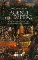 Agenti dell'Impero. Cavalieri, corsari, gesuiti e spie nel Mediterraneo del Cinquecento - Malcolm Noel