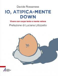 Copertina di 'Io atipica mente down'