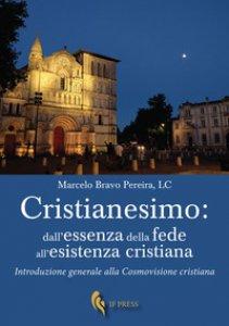 Copertina di 'Cristianesimo: dall'essenza della fede all'esistenza cristiana. Introduzione generale alla cosmovisione cristiana'