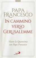 In cammino verso Gerusalemme - Francesco (Jorge Mario Bergoglio)