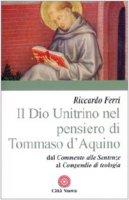 Il Dio Unitrino nel pensiero di Tommaso d'Aquino. Dal Commento alle sentenze al Compendio di teologia - Ferri Riccardo