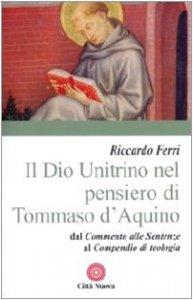 Copertina di 'Il Dio Unitrino nel pensiero di Tommaso d'Aquino. Dal Commento alle sentenze al Compendio di teologia'