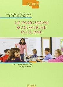 Copertina di 'Indicazioni scolastiche in classe. Guida alla lettura e alla progettazione. (Le)'