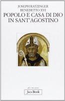 Popolo e casa di Dio in s. Agostino - Benedetto XVI (Joseph Ratzinger)