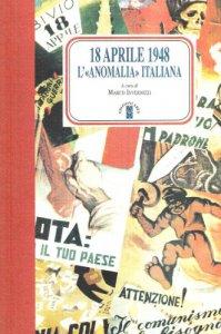 Copertina di '18 aprile 1948. L'anomalia italiana'