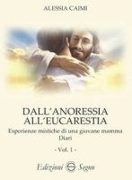 Dall'anoressia all'Eucarestia, vol. 1 - Caimi Alessia