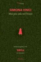 Mai più sola nel bosco. Dentro le fiabe dei Fratelli Grimm - Vinci Simona