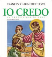 Io credo. La professione di fede - Francesco (Jorge Mario Bergoglio), Benedetto XVI (Joseph Ratzinger)