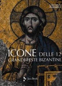 Copertina di 'Icone delle dodici grandi feste bizantine'