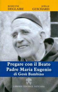 Copertina di 'Pregare con il Beato Padre Maria Eugenio di Gesù Bambino'
