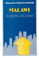 Malawi. La dignità dei poveri - Valentino Salvoldi, Giancarlo Salvoldi