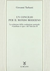 Copertina di 'Un concilio per il mondo moderno. La redazione della costituzione pastorale «Gaudium et spes» del Vaticano II'