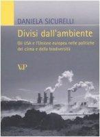 Divisi dall'ambiente. Gli USA e l'Unione europea nelle politiche del clima e della biodiversità - Daniela Sicurelli