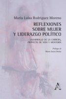 Reflexiones sobre mujer y liderazgo político. Desarrollo de la carrera, proyecto de vida y mentoría - Rodríguez Moreno María Luisa
