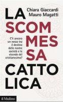 La scommessa cattolica - Chiara Giaccardi