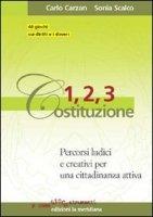 1, 2, 3 Costituzione. Percorsi ludici e creativi per una cittadinanza attiva - Carzan Carlo, Scalco Sonia