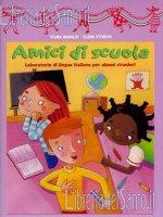 Amici di scuola. laboratorio di lingua italiana per alunni stranieri. Volume 2 - Vilma Baraldi, Elena Storchi