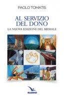 Al servizio del dono. La nuova edizione del Messale - Tomatis Paolo