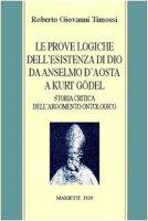 Le prove logiche dell'esistenza di Dio da Anselmo d'Aosta a Kurt Gödel. Storia critica dell'argomento ontologico - Timossi Roberto G.
