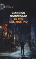 Le tre del mattino - Carofiglio Gianrico