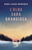 Alba sarà grandiosa (L') - Anne-Laure Bondoux