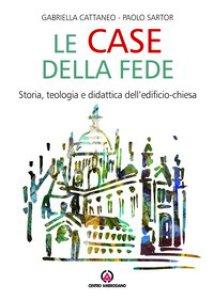 Copertina di 'Case della fede. Storia, teologia e didattica dell'edificio-chiesa. (Le)'