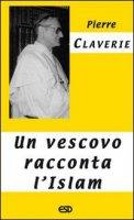 Un vescovo racconta l´Islam - Pierre Claverie