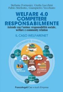 Copertina di 'Welfare 4.0. Competere responsabilmente. Aziende con l'anima: responsabilità sociale, welfare e community relation. Il caso WelfareNet'