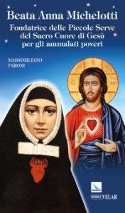 Copertina di 'Beata Anna Michelotti. Fondatrice delle Piccole Serve del Sacro Cuore di Gesù per gli ammalati poveri'