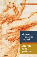 Sorpresi dalla gratuità - Lepori M. Giuseppe