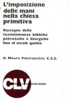 L'imposizione delle mani nella Chiesa primitiva - Paternoster Mauro