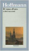 Il vaso d'oro e altri racconti - Hoffmann Ernst T.