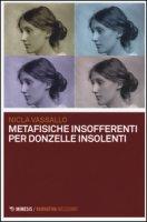 Metafisiche insofferenti per donzelle insolenti - Vassallo Nicla