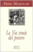 La via crucis del povero - Mazzolari Primo