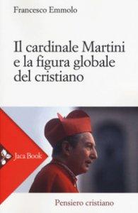Copertina di 'Il cardinale Martini e la figura globale del cristiano'
