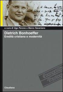 Copertina di 'Dietrich Bonhoeffer. Eredità cristiana e modernità'