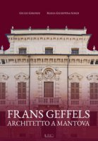 Frans Geffels architetto a Mantova - Girondi Giulio, Sordi Maria Giuseppina